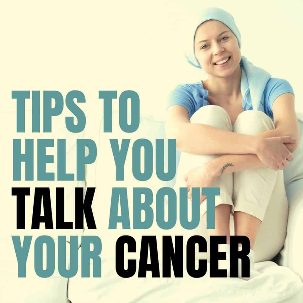 Six Tips To Help You Talk About Your Cancer
