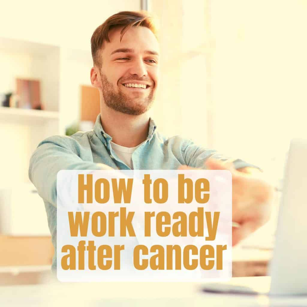 """How To Be """"Work Ready"""" After Cancer: A Personal Story."""