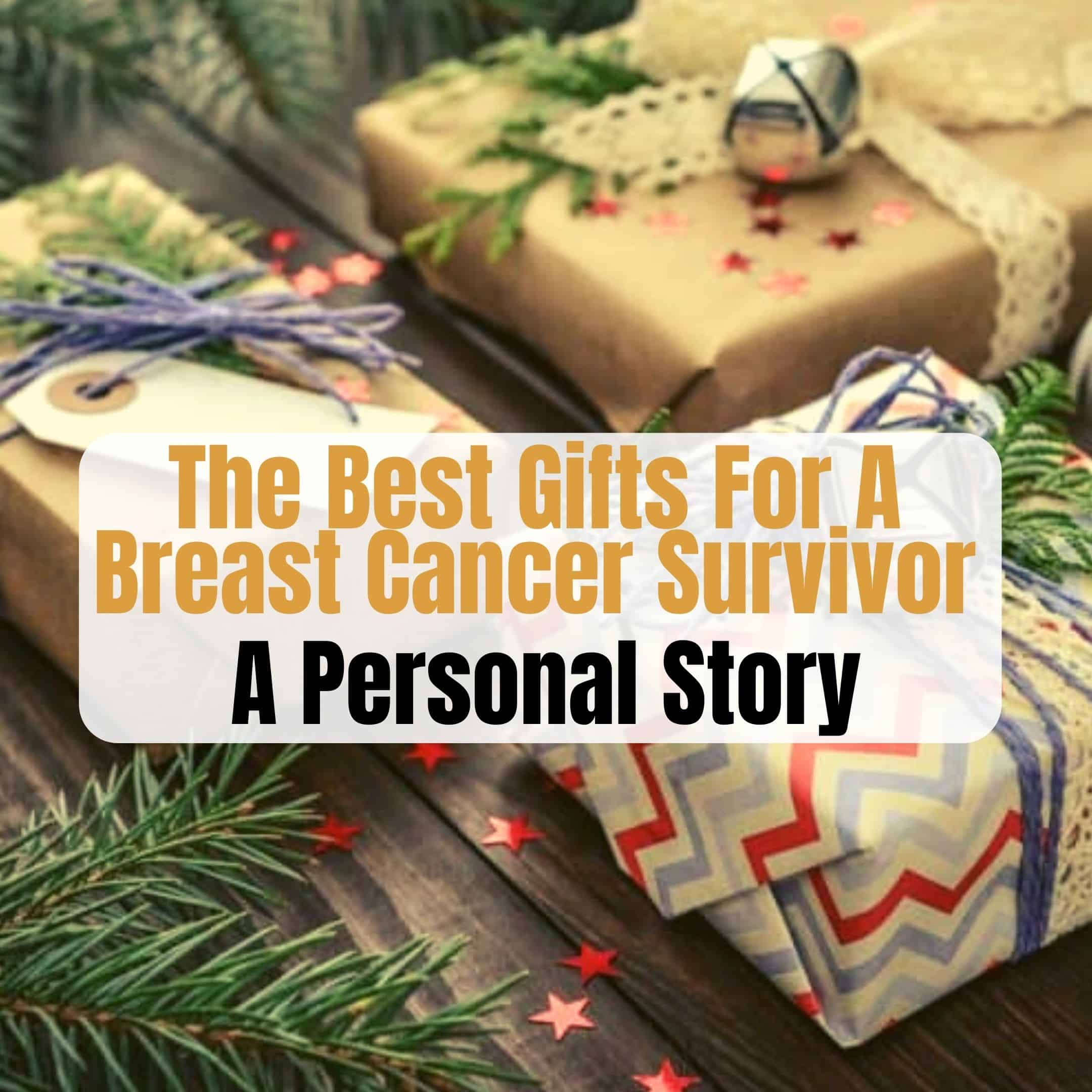 Three Great Gifts: The Best Gifts For A Breast Cancer Survivor – A Personal Story