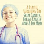 A Plastic Surgeons Day: Skin Cancer, Breast Cancer And A Lot More
