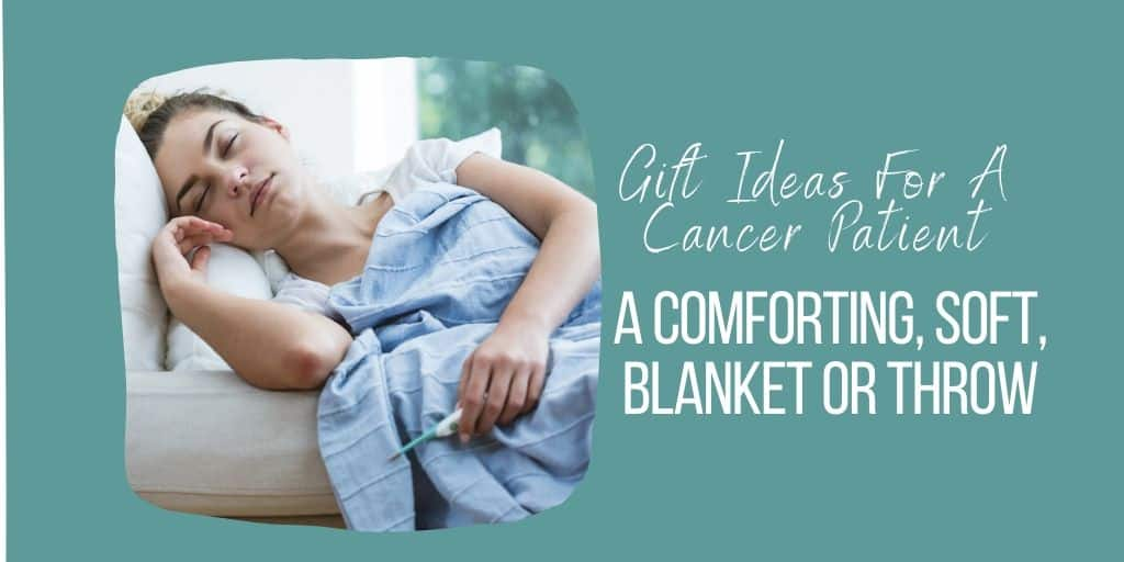 A Comforting Blanket Can Be A Good Chemo Present