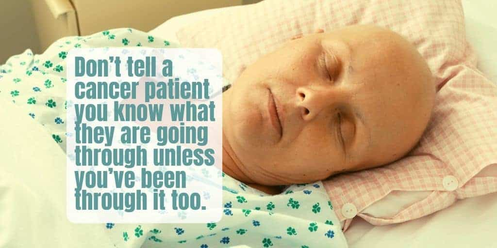 Dont Tell A Cancer Patient You Know How They Feel