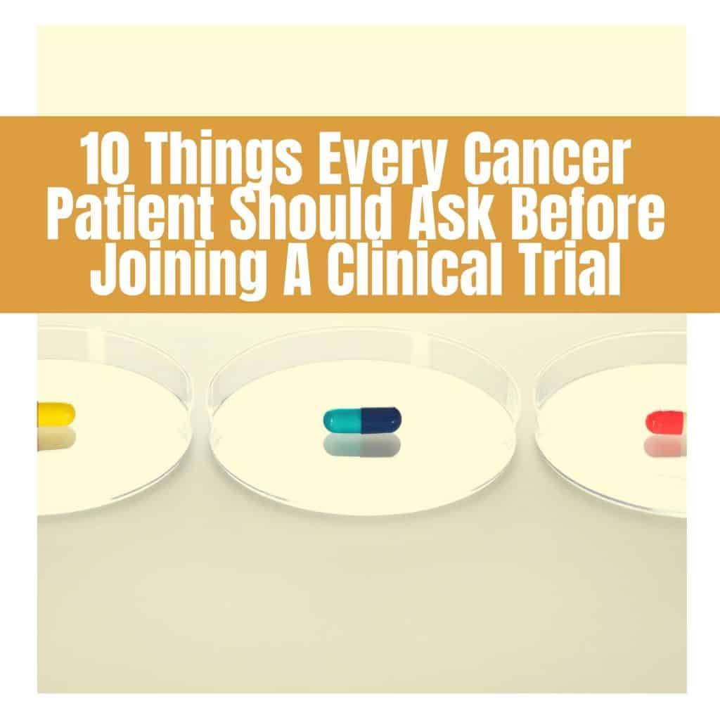 10 Things Every Cancer Patient Should Ask Before Joining A Clinical Trial