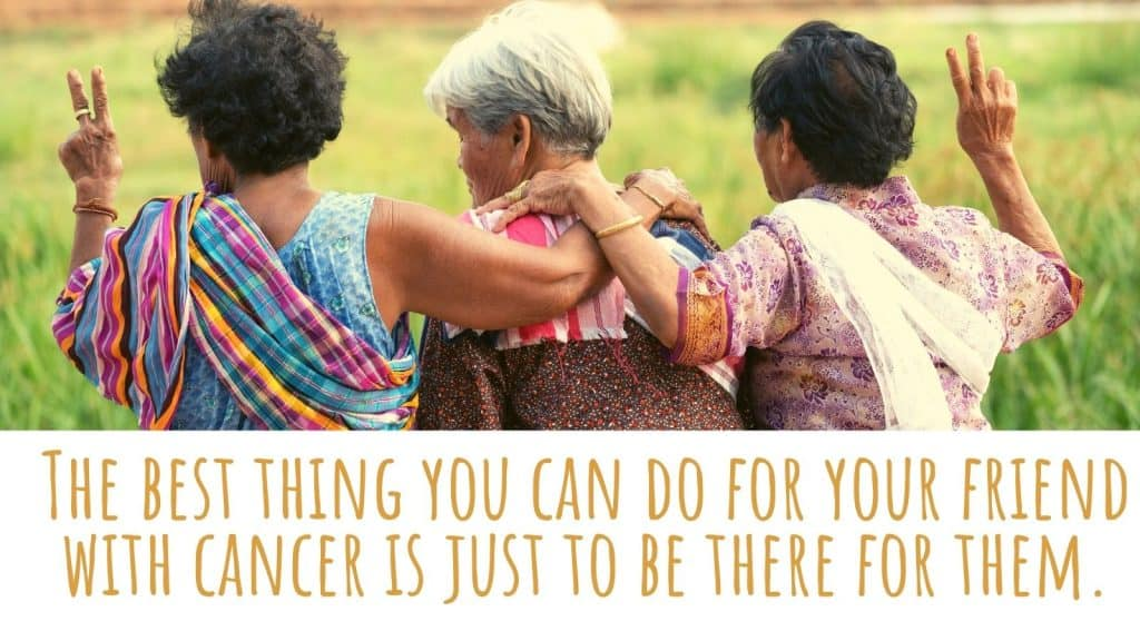 The Best You Can Do For Your Friend With Cancer Is To Be There For Them