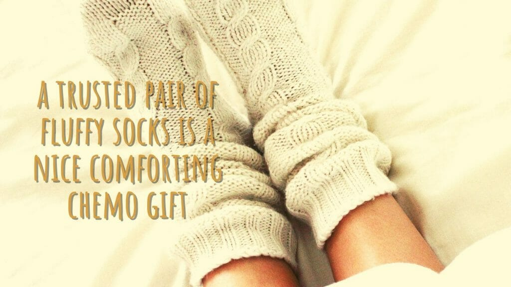 Fluffy Socks Are A Nice Comforting Chemo Gift.