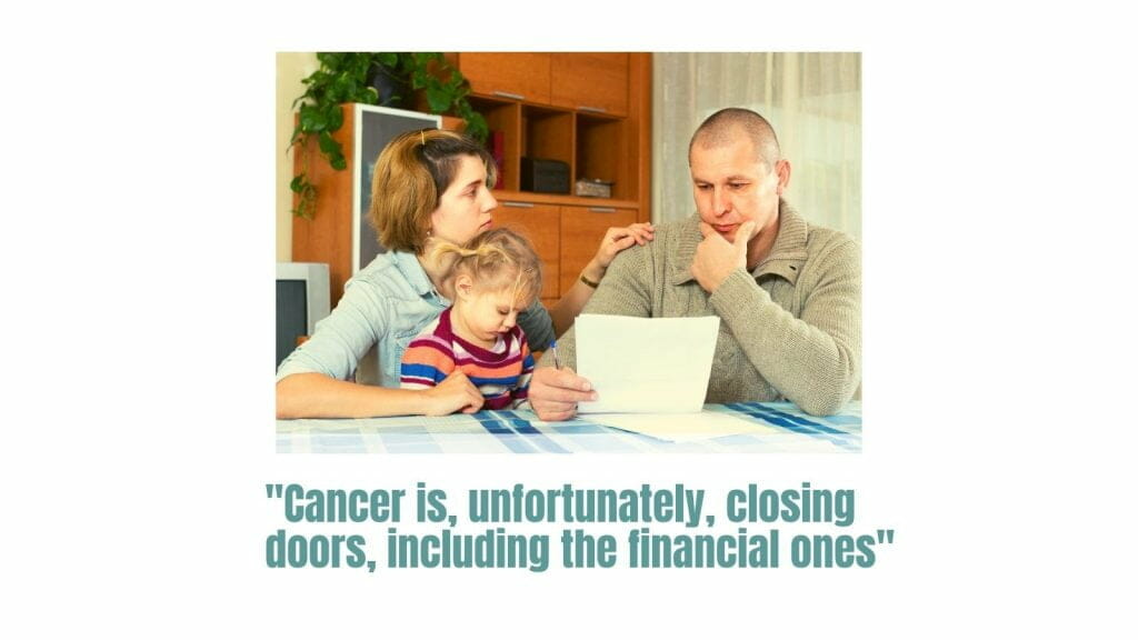Cancer Is, Unfortunately, Closing Doors, Including The Financial Ones.