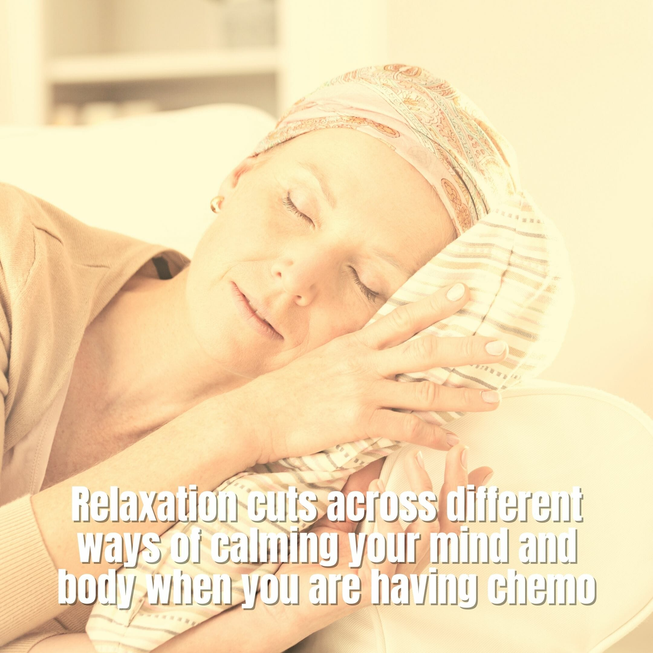 Relaxation Cuts Across Different Ways Of Calming Your Mind And Body - Chemotherapy Side Effects: Dealing With Short And Long Term Issues