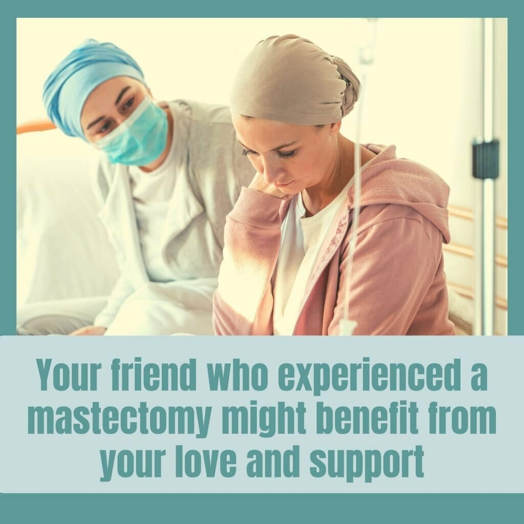 Your Friend Who Has Experienced A Mastectomy Might Benefit From Your Love And Support