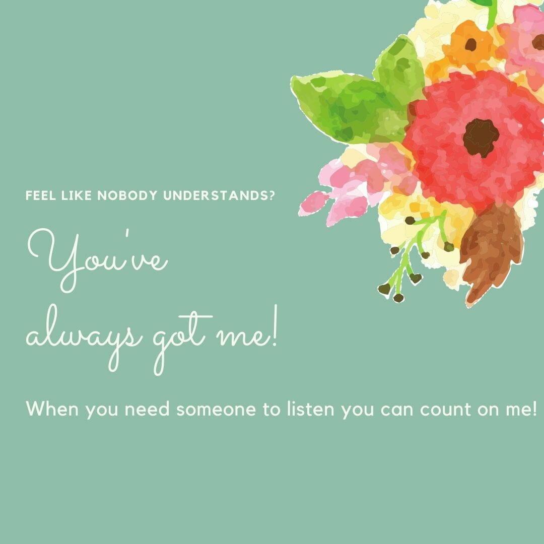 Feel Like Nobody Understands? You've Always Got Me