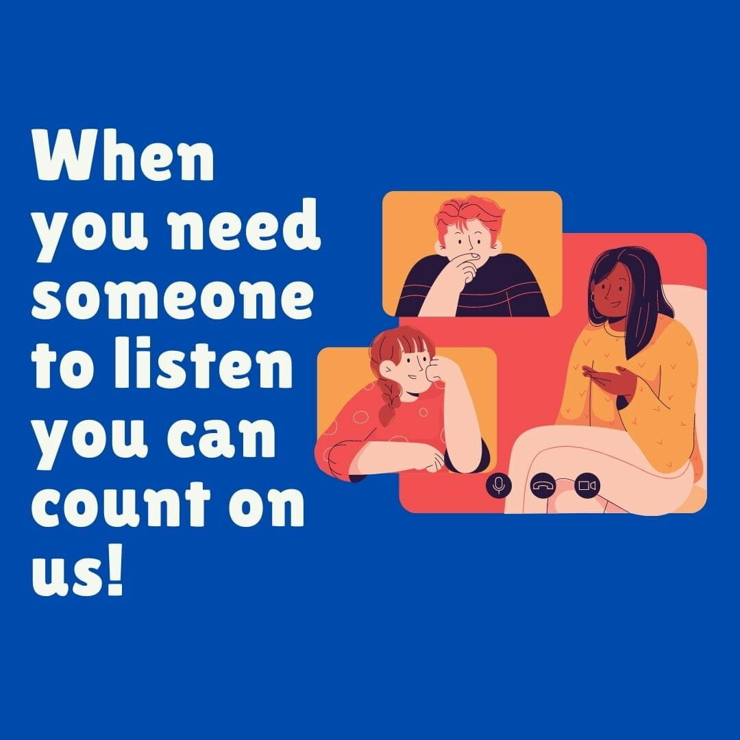 When You Need Someone To Listen, You Can Count On Us!