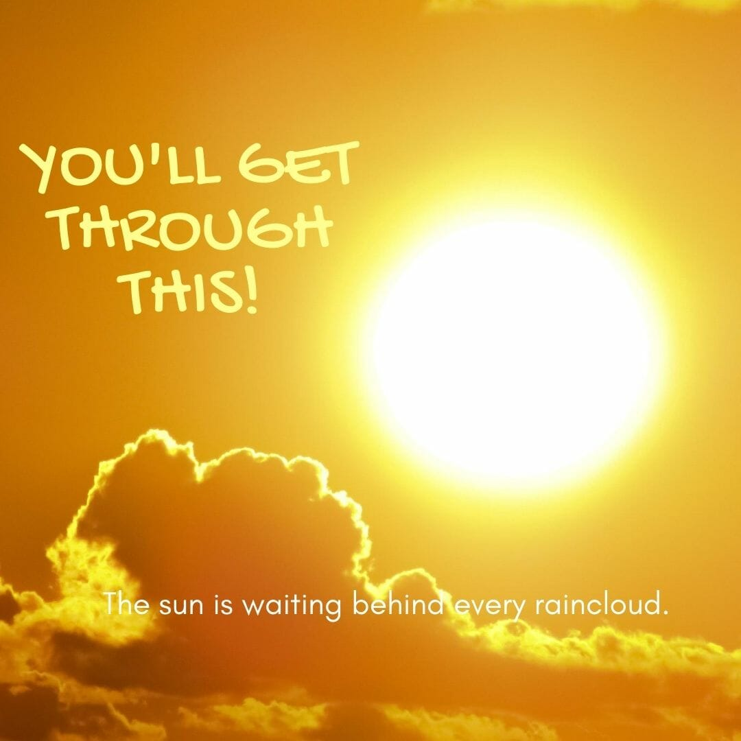 You'll Get Through His. The Sun Is Waiting Behind Every Cloud