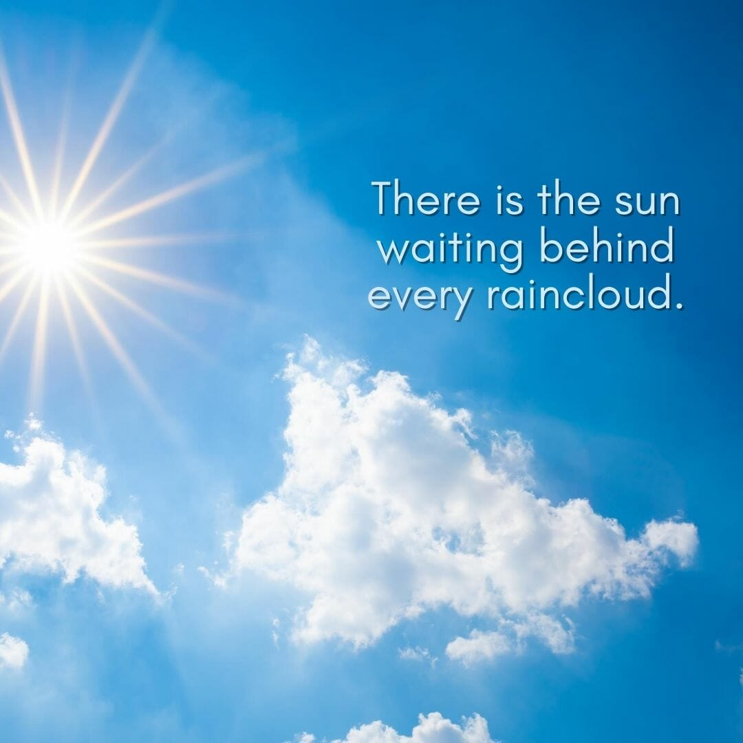 There Is The Sun Waiting Behind Every Cloud