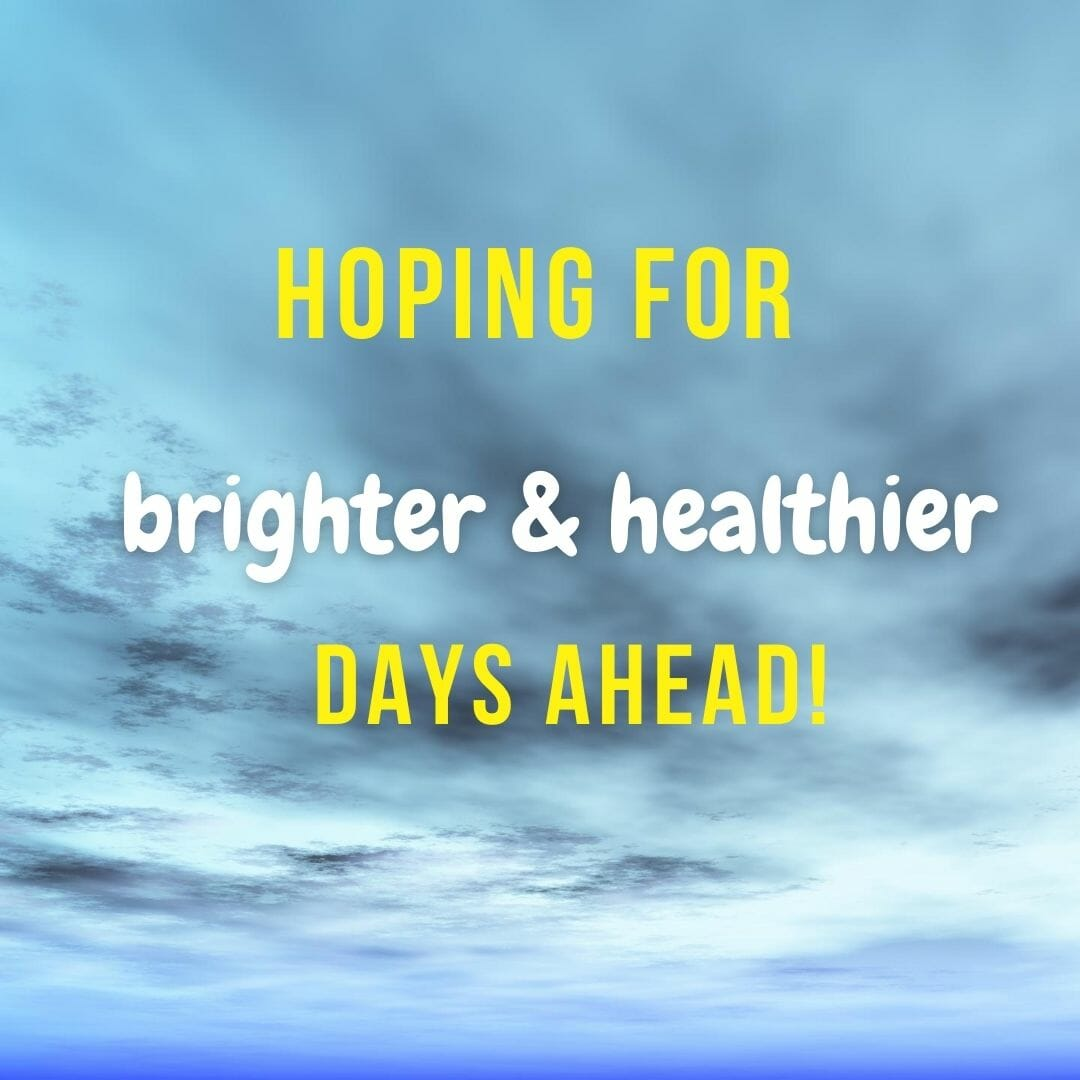 Hoping For Brighter And Healthier Days Ahead