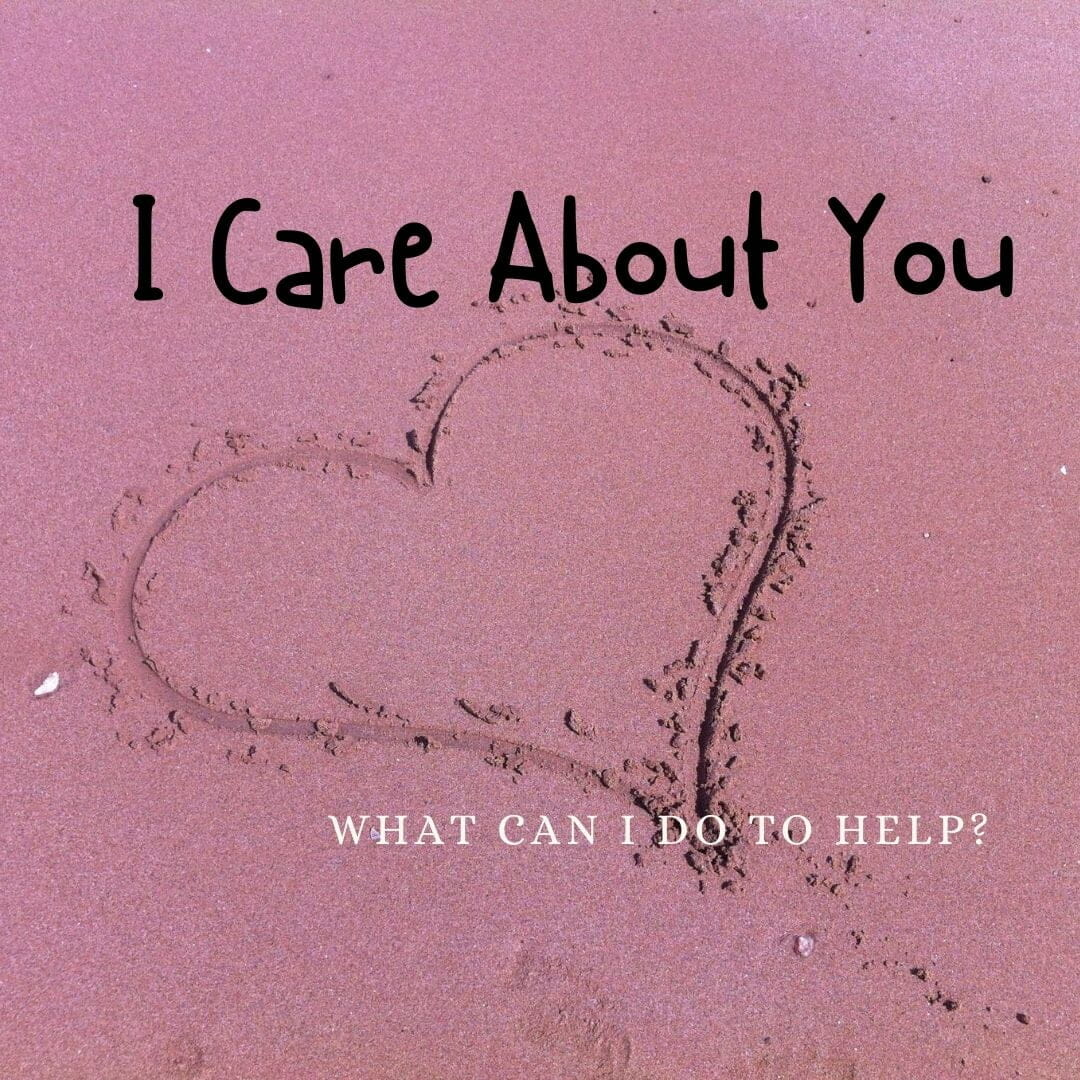I Care About You,, What Can I Do To Help?