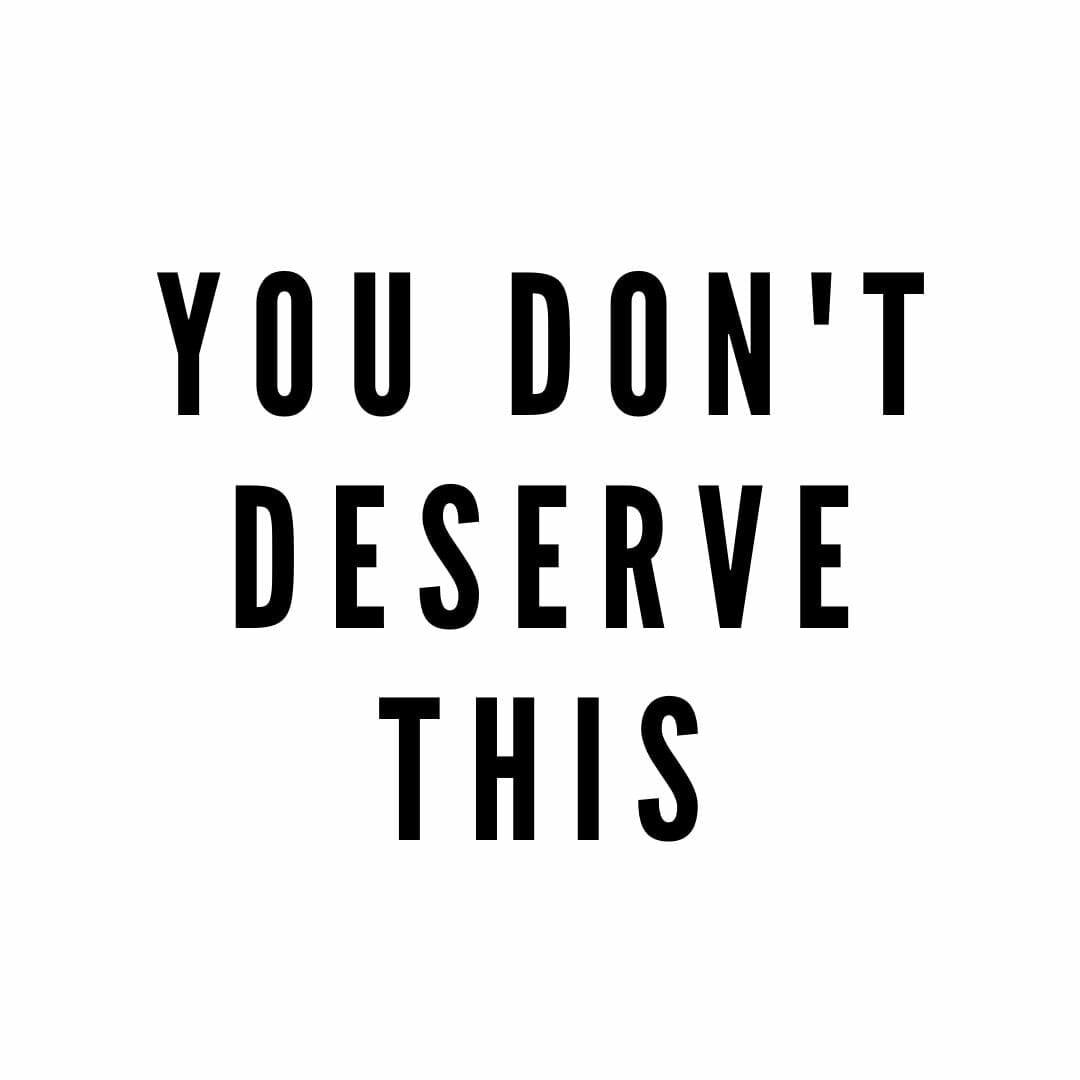 You Don't Deserve This - For Someone With Cancer