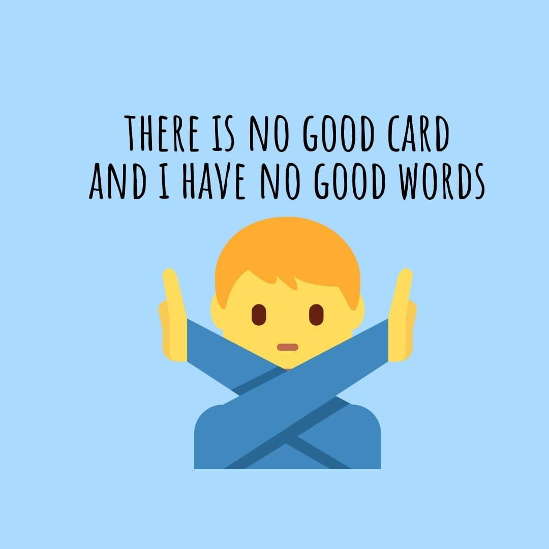 There Is No Good Card And I Have No Good Words