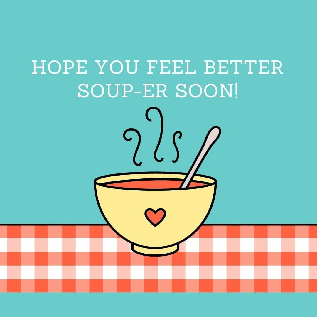 Hope You Feel Better Soup-Er Soon