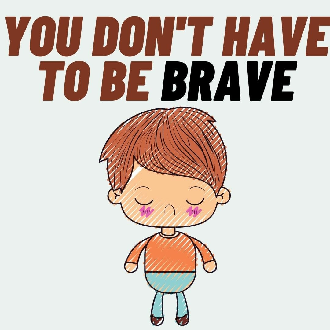 You Don't Have To Be Brave