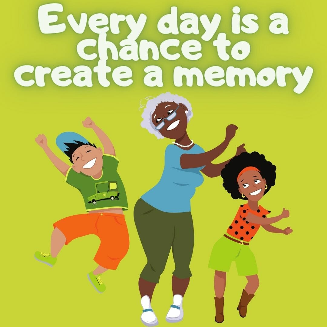 Every Day Is A Chance To Create A Memory