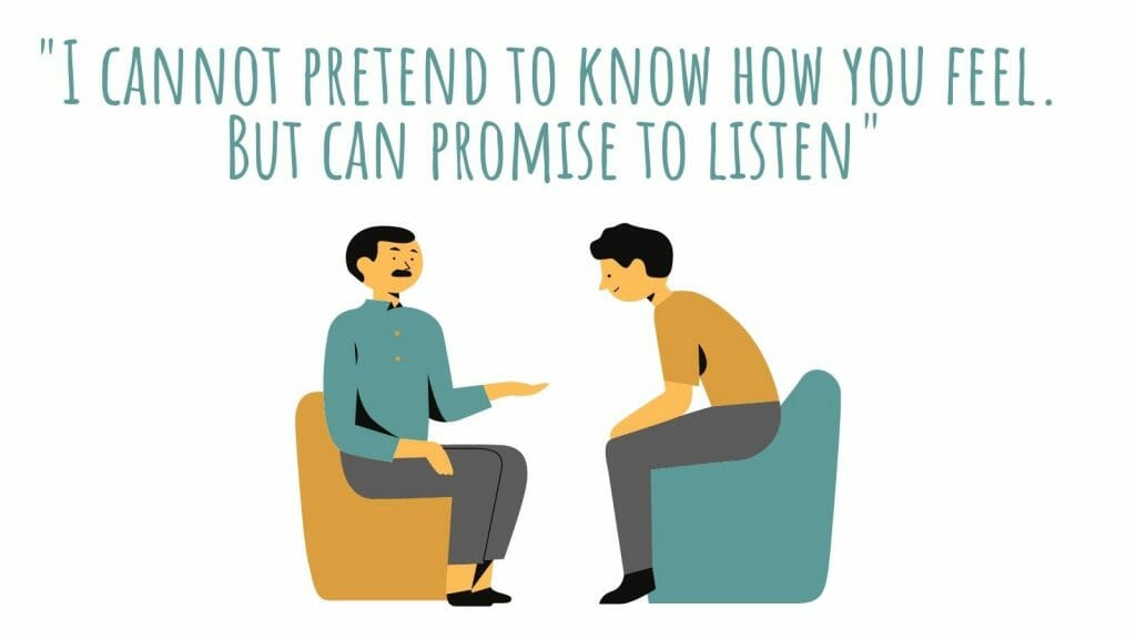 I Cannot Pretend To Know How You Feel. But Can Promise To Listen And If You Want To Talk I Am Here.
