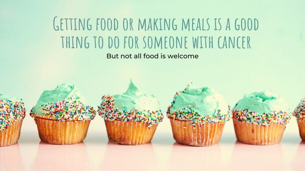 Getting Food Or Making Meals Is A Good Thing To Do For Someone With Cancer.  So Before You Buy Or Make Anything Just Ask To Ensure You Are Doing The Right Thing.