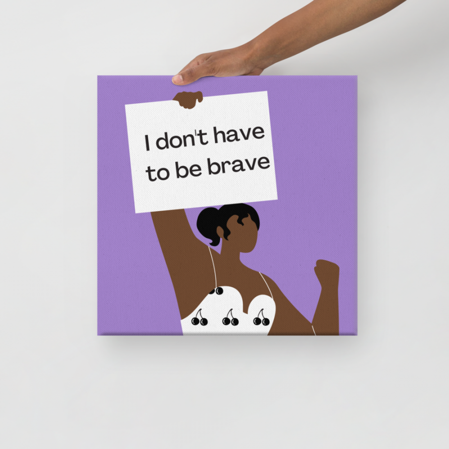 I Don't Have To Be Brave: Self-Care Canvas