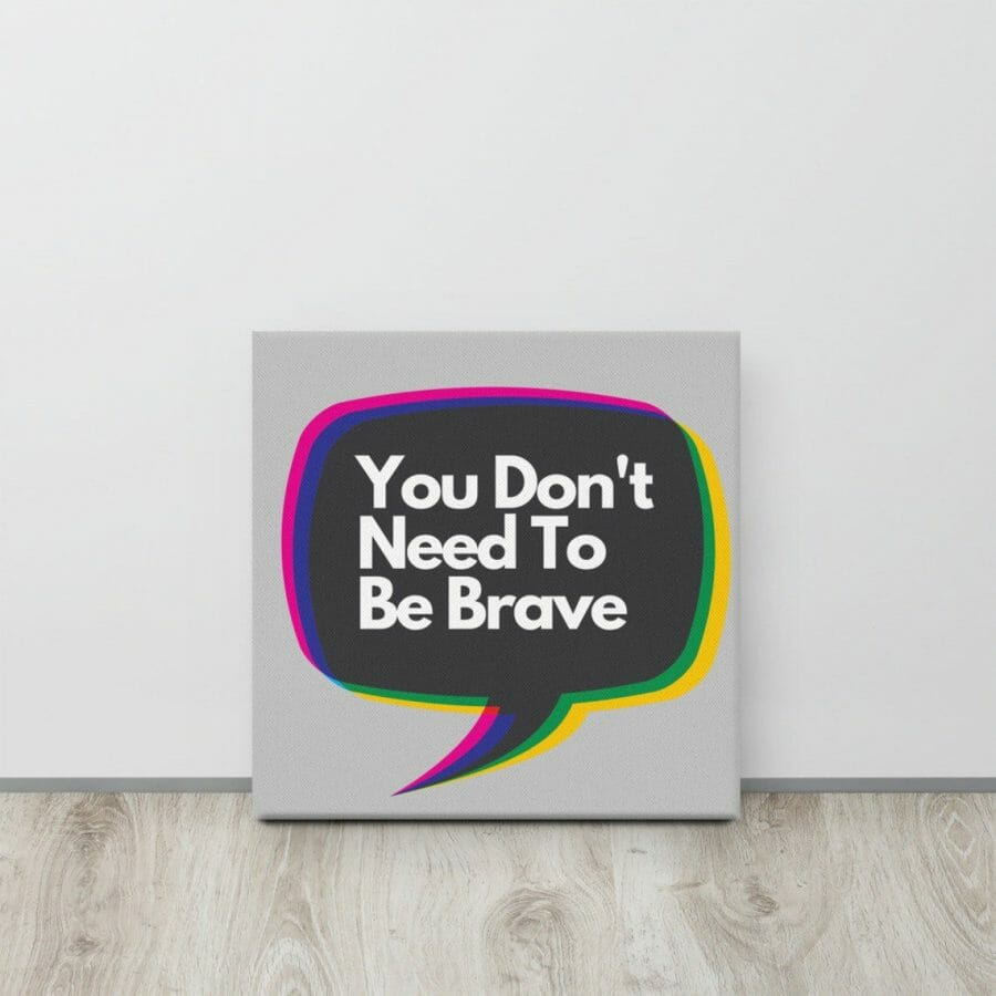 You Don't Need To Be Brave Wall Art